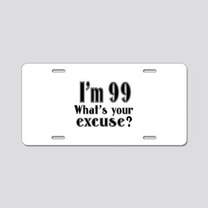I'm 99 What is your excuse? Aluminum License Plate