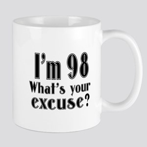 I'm 98 What is your excuse? Mug