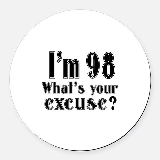 I'm 98 What is your excuse? Round Car Magnet