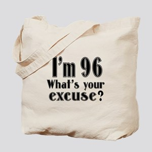 I'm 96 What is your excuse? Tote Bag