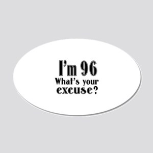 I'm 96 What is your excuse? 20x12 Oval Wall Decal