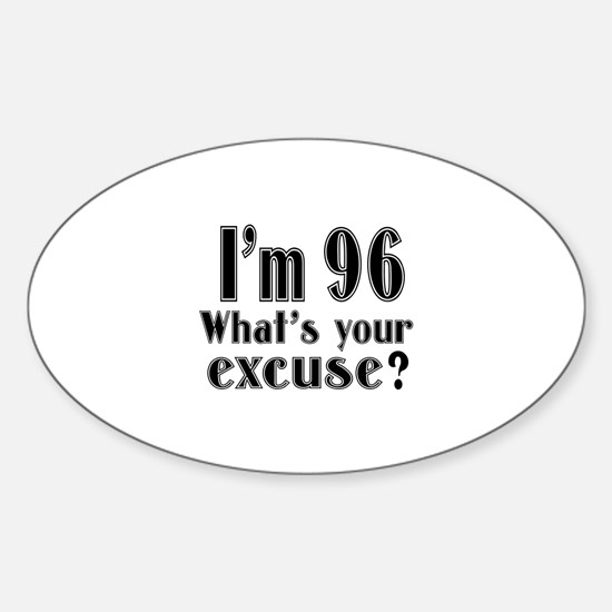 I'm 96 What is your excuse? Sticker (Oval)