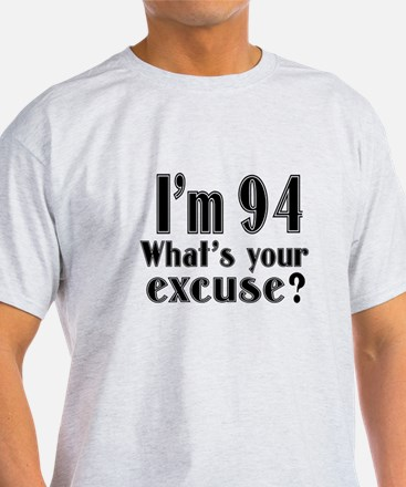 I'm 94 What is your excuse? T-Shirt