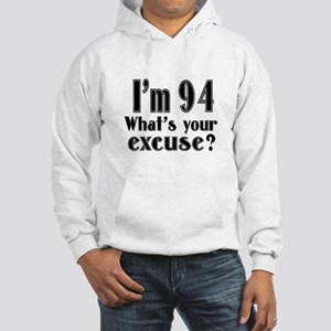 I'm 94 What is your excuse? Hooded Sweatshirt
