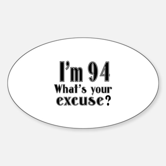 I'm 94 What is your excuse? Sticker (Oval)