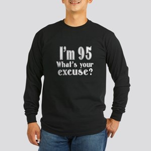 I'm 95 What is your excus Long Sleeve Dark T-Shirt