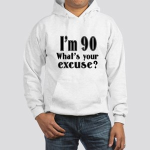 I'm 90 What is your excuse? Hooded Sweatshirt