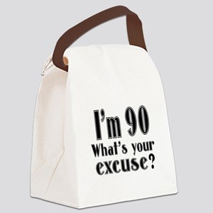 I'm 90 What is your excuse? Canvas Lunch Bag