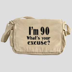 I'm 90 What is your excuse? Messenger Bag