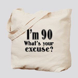 I'm 90 What is your excuse? Tote Bag