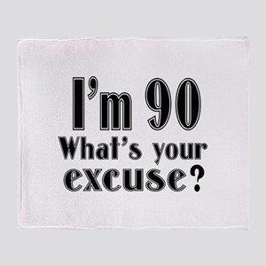 I'm 90 What is your excuse? Throw Blanket
