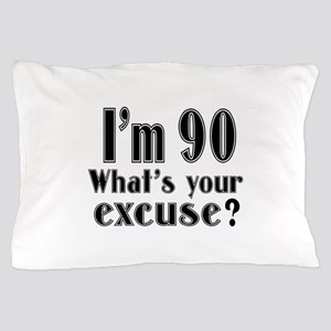 I'm 90 What is your excuse? Pillow Case