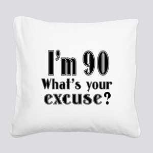 I'm 90 What is your excuse? Square Canvas Pillow