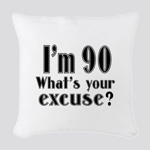 I'm 90 What is your excuse? Woven Throw Pillow