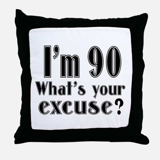 I'm 90 What is your excuse? Throw Pillow