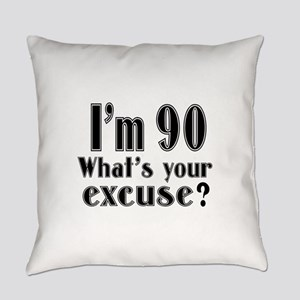 I'm 90 What is your excuse? Everyday Pillow