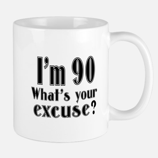 I'm 90 What is your excuse? Mug