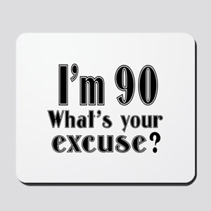 I'm 90 What is your excuse? Mousepad