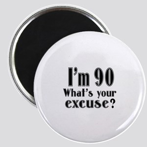 I'm 90 What is your excuse? Magnet