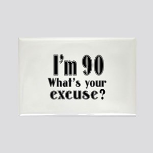 I'm 90 What is your excuse? Rectangle Magnet
