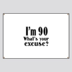 I'm 90 What is your excuse? Banner