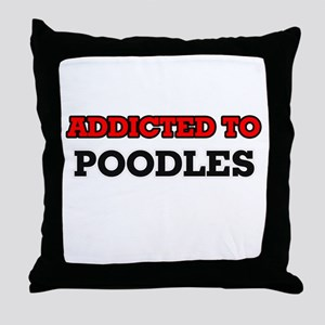Addicted to Poodles Throw Pillow