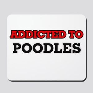 Addicted to Poodles Mousepad