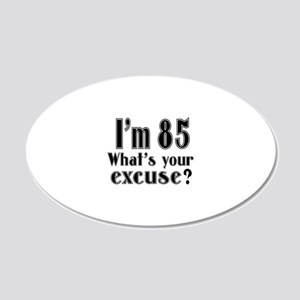 I'm 85 What is your excuse? 20x12 Oval Wall Decal