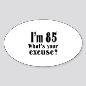 I'm 85 What is your excuse? Sticker (Oval)