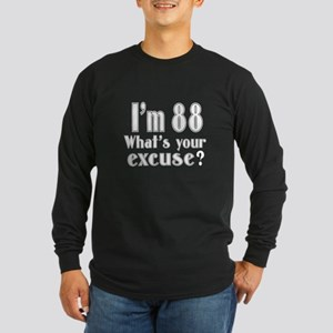 I'm 88 What is your excus Long Sleeve Dark T-Shirt
