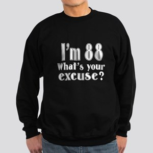 I'm 88 What is your excuse? Sweatshirt (dark)