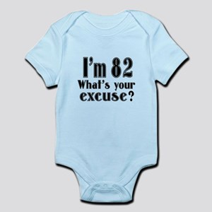 I'm 82 What is your excuse? Infant Bodysuit