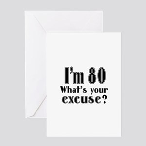 I'm 80 What is your excuse? Greeting Card