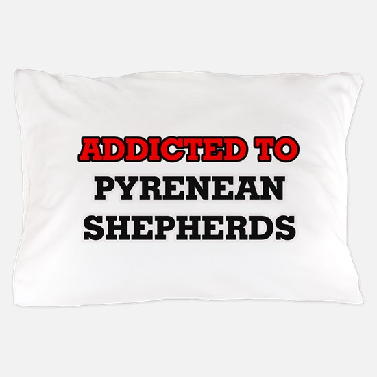 Addicted to Pyrenean Shepherds Pillow Case
