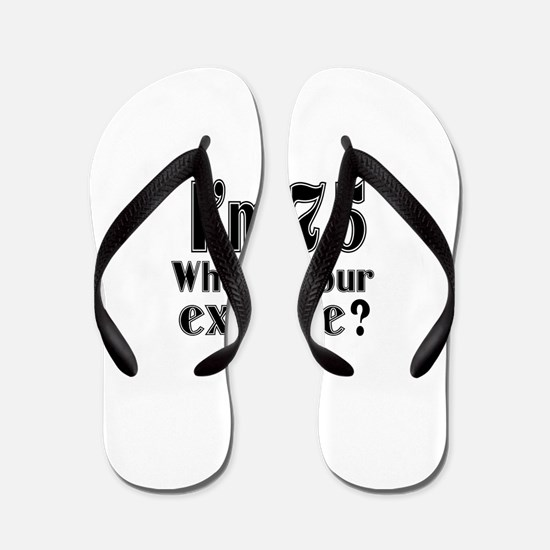 I'm 75 What is your excuse? Flip Flops