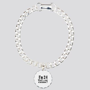 I'm 24 What is your excu Charm Bracelet, One Charm