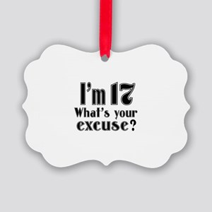 I'm 17 What is your excuse? Picture Ornament