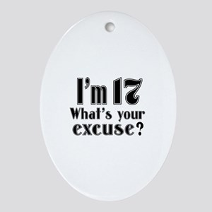 I'm 17 What is your excuse? Oval Ornament