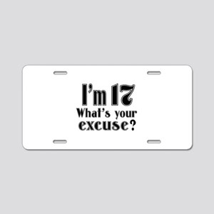 I'm 17 What is your excuse? Aluminum License Plate