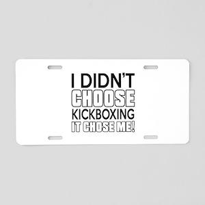 I didn't Choose Kickboxing Aluminum License Plate