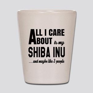 All I care about is my Shiba Inu Dog Shot Glass