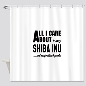 All I care about is my Shiba Inu Do Shower Curtain