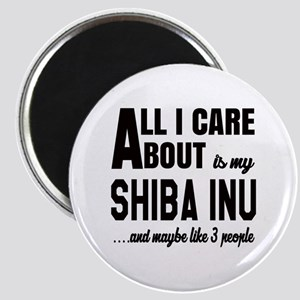 All I care about is my Shiba Inu Dog Magnet