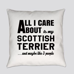 All I care about is my Scottish Te Everyday Pillow