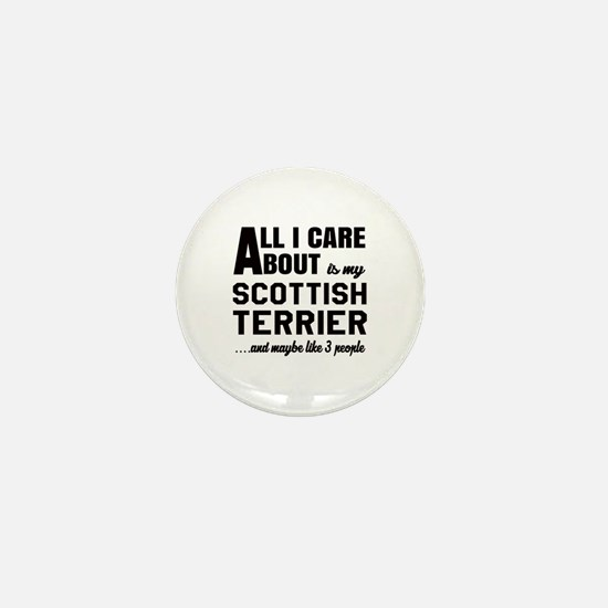 All I care about is my Scottish Terrie Mini Button