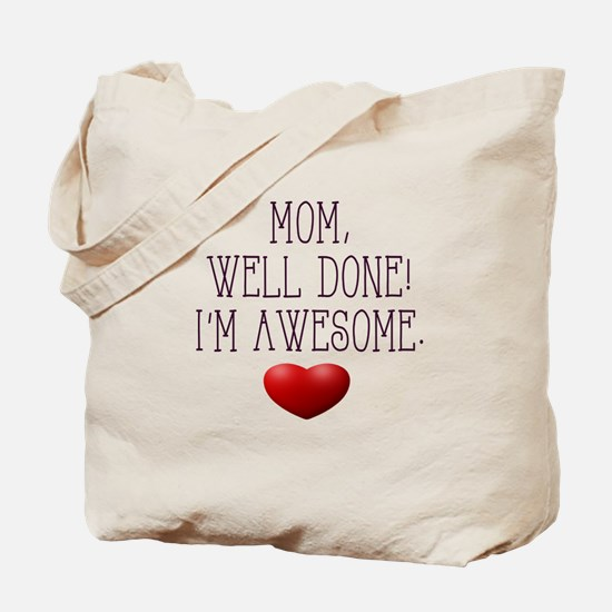 Mom, Well Done! I'm Awesome. Tote Bag