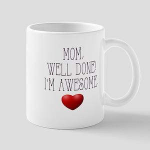 Mom, Well Done! I'm Awesome. Mugs