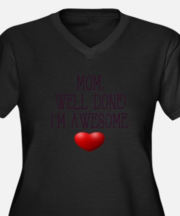 Mom, Well Done! I'm Awesome. Plus Size T-Shirt
