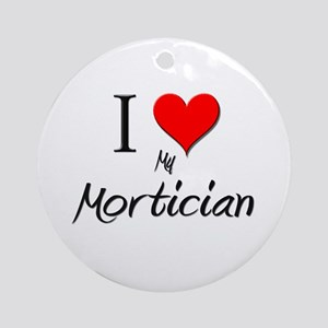 I Love My Mortician Ornament (Round)