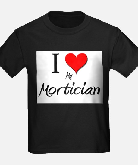 I Love My Mortician T